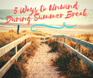 5 Ways to Unwind During your Well Deserved Summer Break home